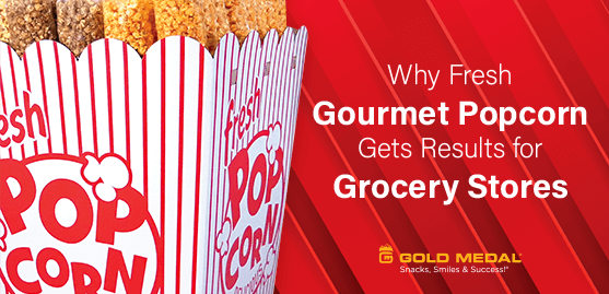 Why Fresh Gourmet Popcorn Gets Results for Grocery Stores