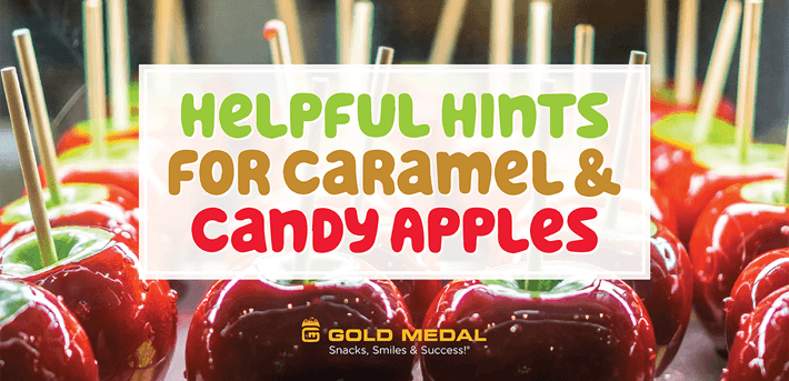 Helpful Hints for Caramel & Candy Apples