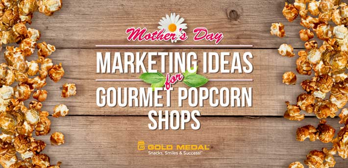 Mother's Day Marketing Ideas for Gourmet Popcorn Shops