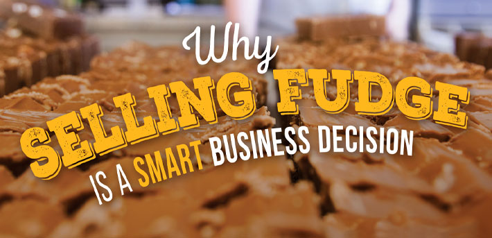 Why Selling Fudge is a Smart Business Decision