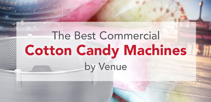 The Best Commercial Cotton Candy Machines by Venue