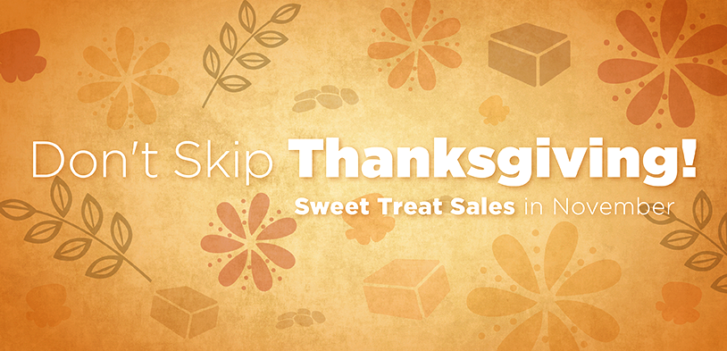 Don't Skip Thanksgiving! Sweet Treats in November